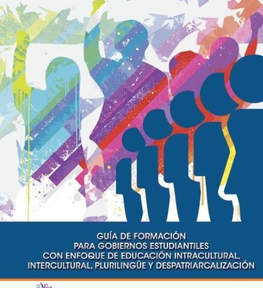 GUIA DE FORMACIÓN PARA GOBIERNOS ESTUDIANTILES CON ENFOQUE DE EDUCACIÓN INTERCULTURAL, PLURILINGUE Y DESPATRIARCALIZADORA
